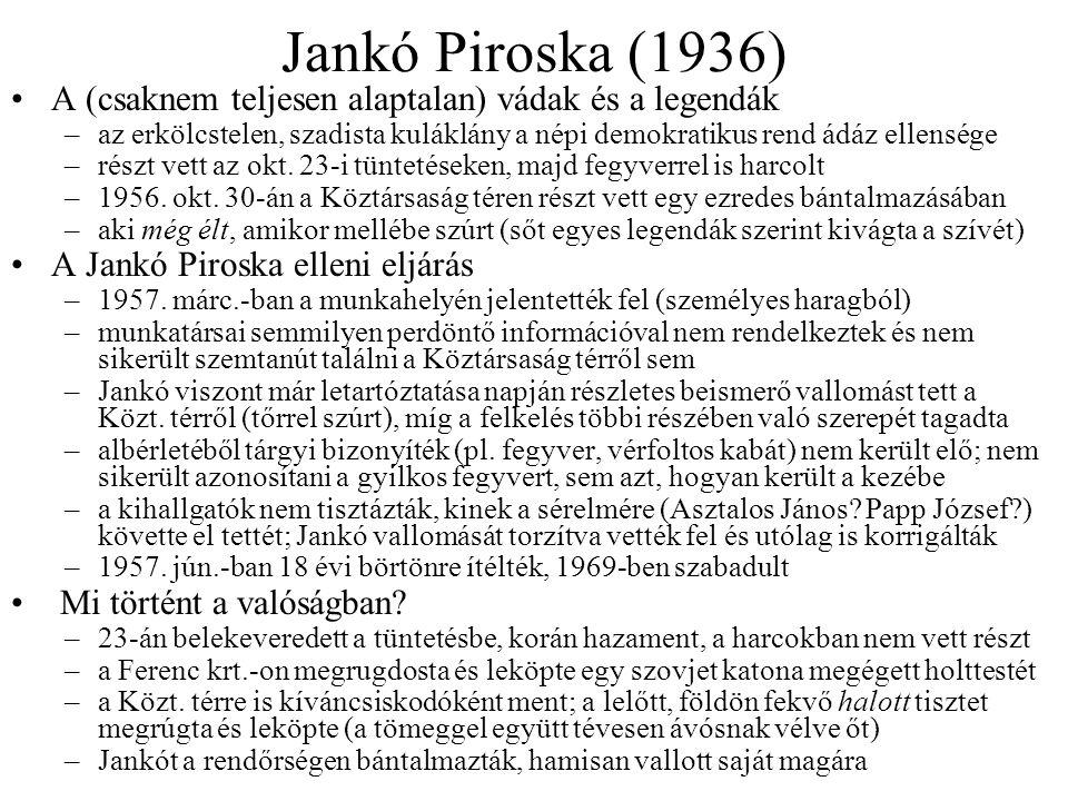 Jankó Piroska (1936) A (csaknem teljesen alaptalan) vádak és a legendák. az erkölcstelen, szadista kuláklány a népi demokratikus rend ádáz ellensége.
