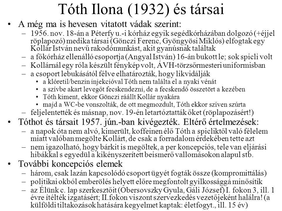Tóth Ilona (1932) és társai A még ma is hevesen vitatott vádak szerint: