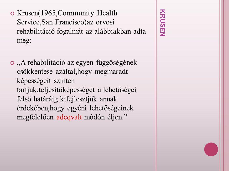 Krusen(1965,Community Health Service,San Francisco)az orvosi rehabilitáció fogalmát az alábbiakban adta meg: