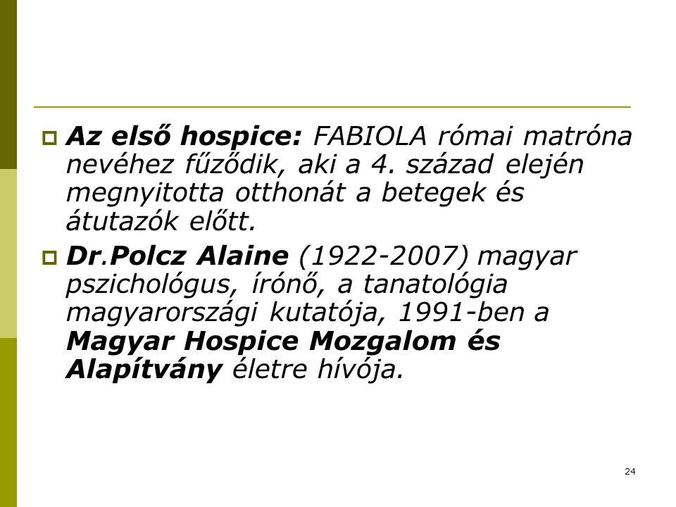 Az első hospice: FABIOLA római matróna nevéhez fűződik, aki a 4