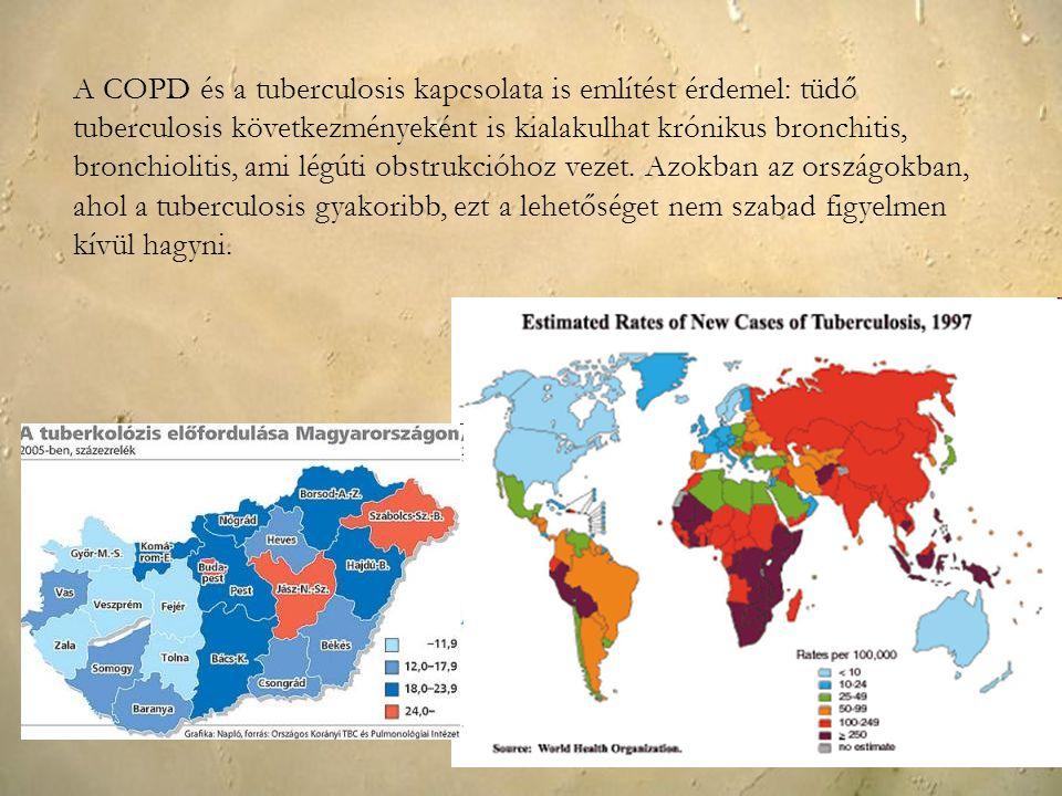 A COPD és a tuberculosis kapcsolata is említést érdemel: tüdő tuberculosis következményeként is kialakulhat krónikus bronchitis, bronchiolitis, ami légúti obstrukcióhoz vezet.