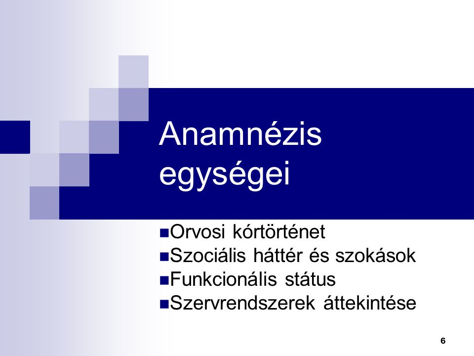 Anamnézis egységei Orvosi kórtörténet Szociális háttér és szokások