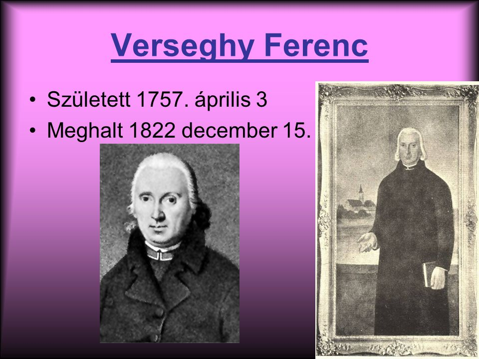 Verseghy Ferenc Született 1757. április 3 Meghalt 1822 december 15.