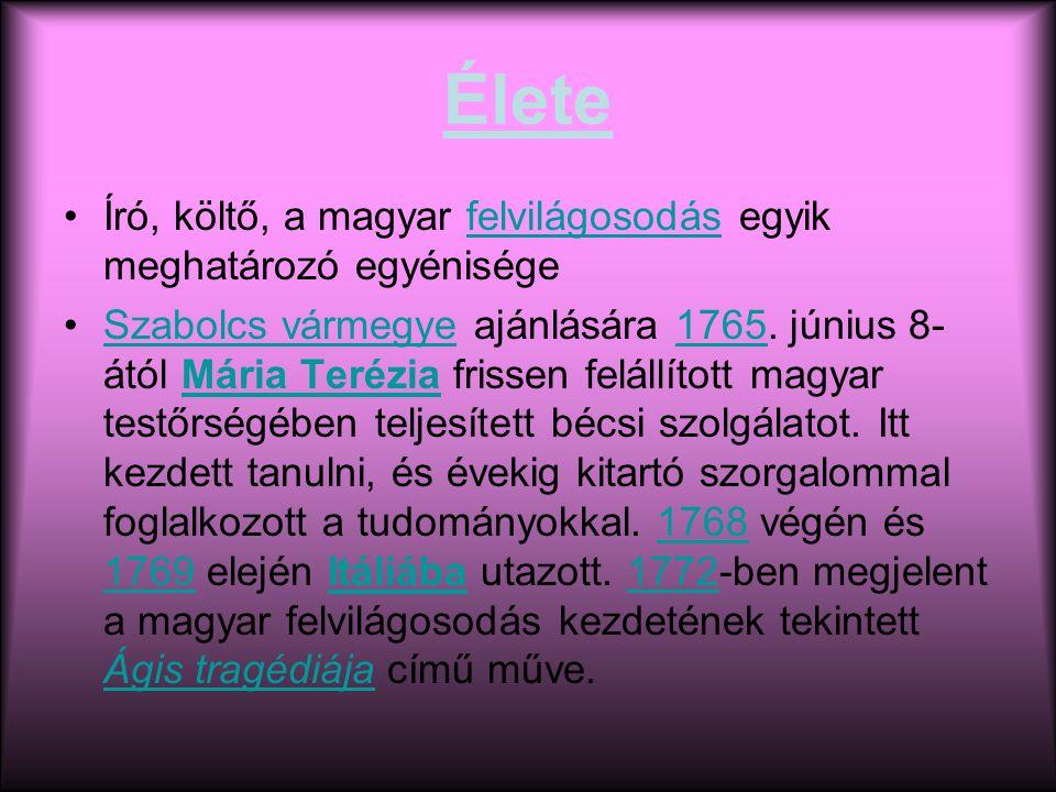 Élete Író, költő, a magyar felvilágosodás egyik meghatározó egyénisége