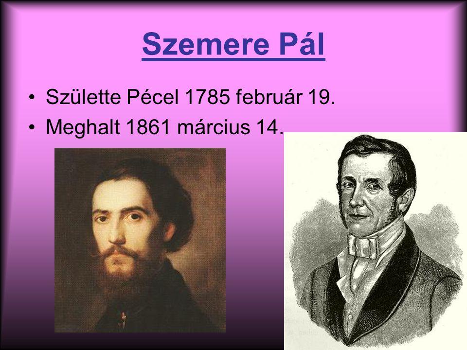 Szemere Pál Születte Pécel 1785 február 19. Meghalt 1861 március 14.