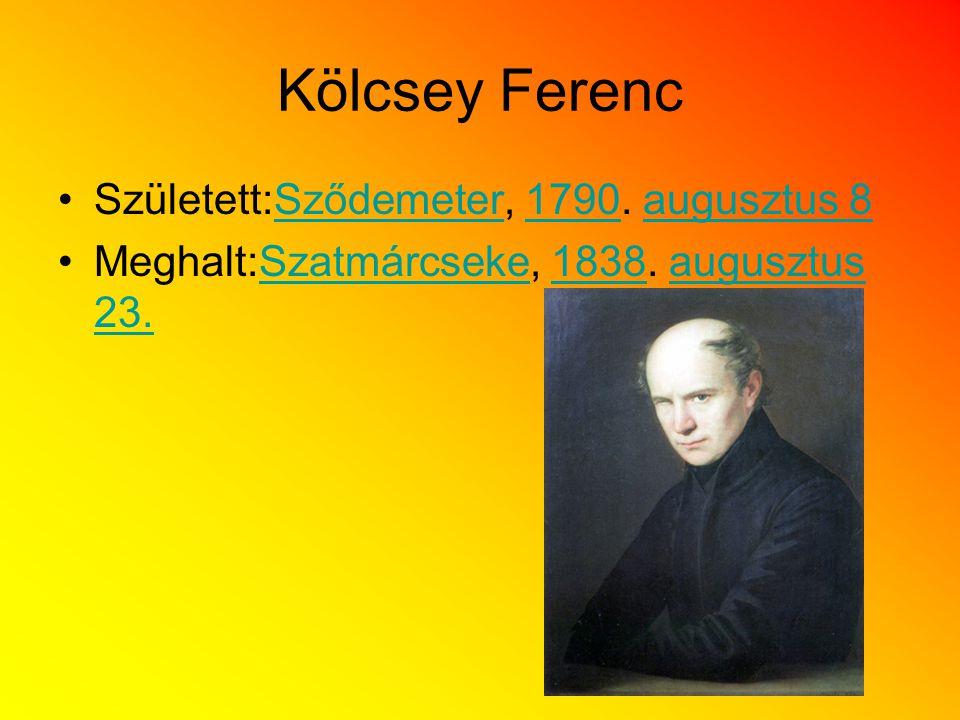 Kölcsey Ferenc Született:Sződemeter, 1790. augusztus 8