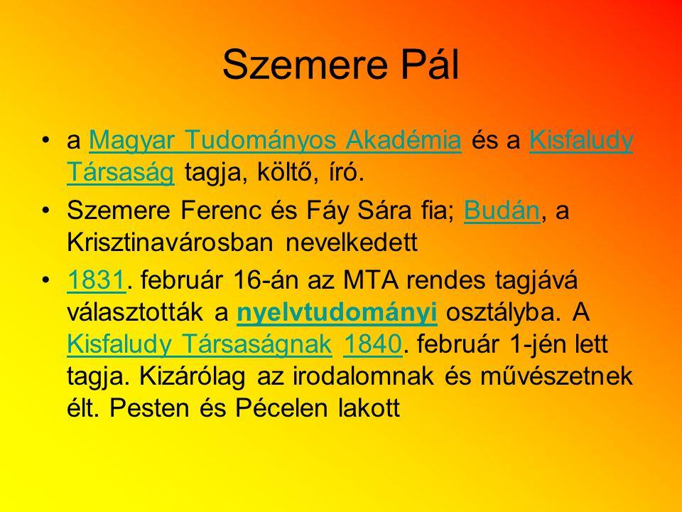 Szemere Pál a Magyar Tudományos Akadémia és a Kisfaludy Társaság tagja, költő, író.
