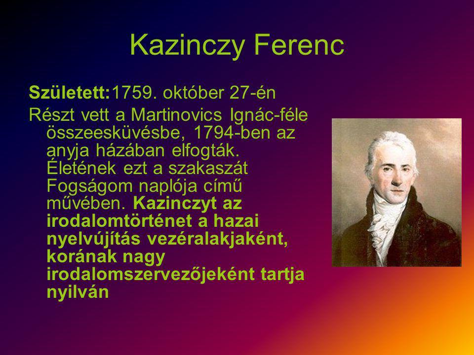 Kazinczy Ferenc Született:1759. október 27-én