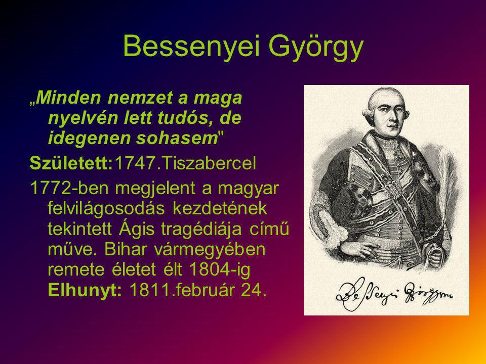 """Bessenyei György """"Minden nemzet a maga nyelvén lett tudós, de idegenen sohasem Született:1747.Tiszabercel."""