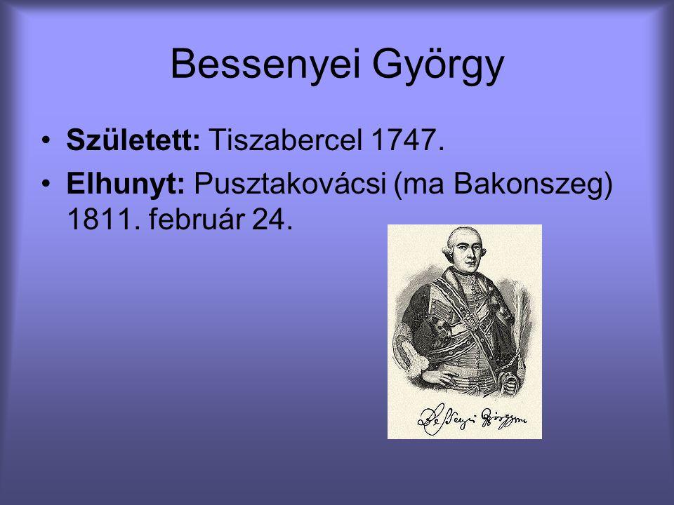 Bessenyei György Született: Tiszabercel 1747.