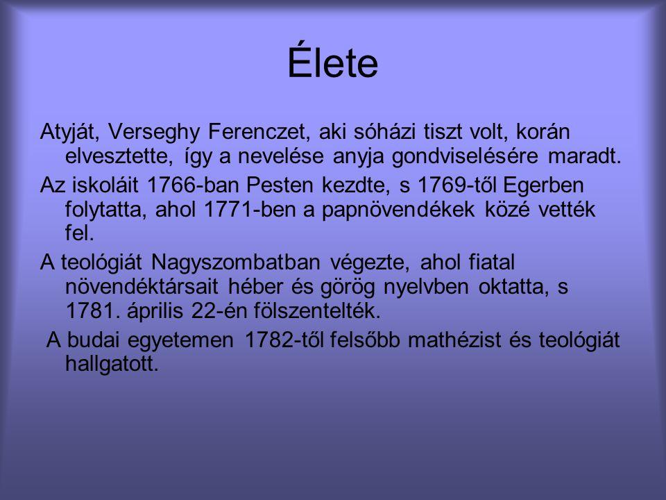 Élete Atyját, Verseghy Ferenczet, aki sóházi tiszt volt, korán elvesztette, így a nevelése anyja gondviselésére maradt.