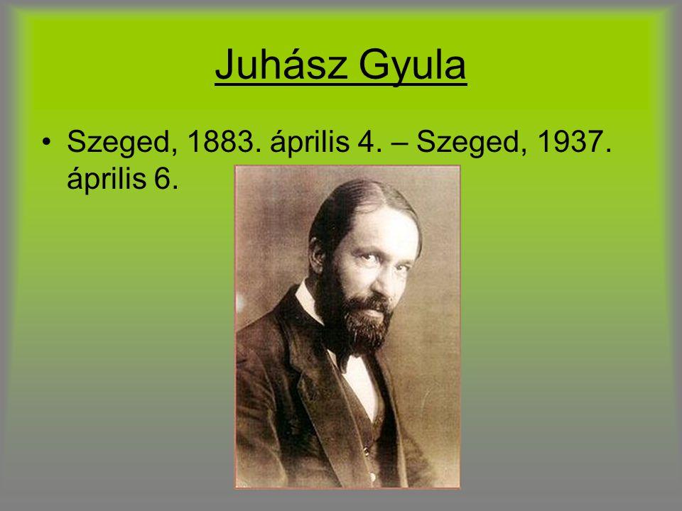 Juhász Gyula Szeged, 1883. április 4. – Szeged, 1937. április 6.