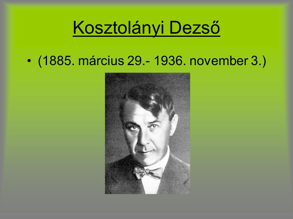 Kosztolányi Dezső (1885. március 29.- 1936. november 3.)