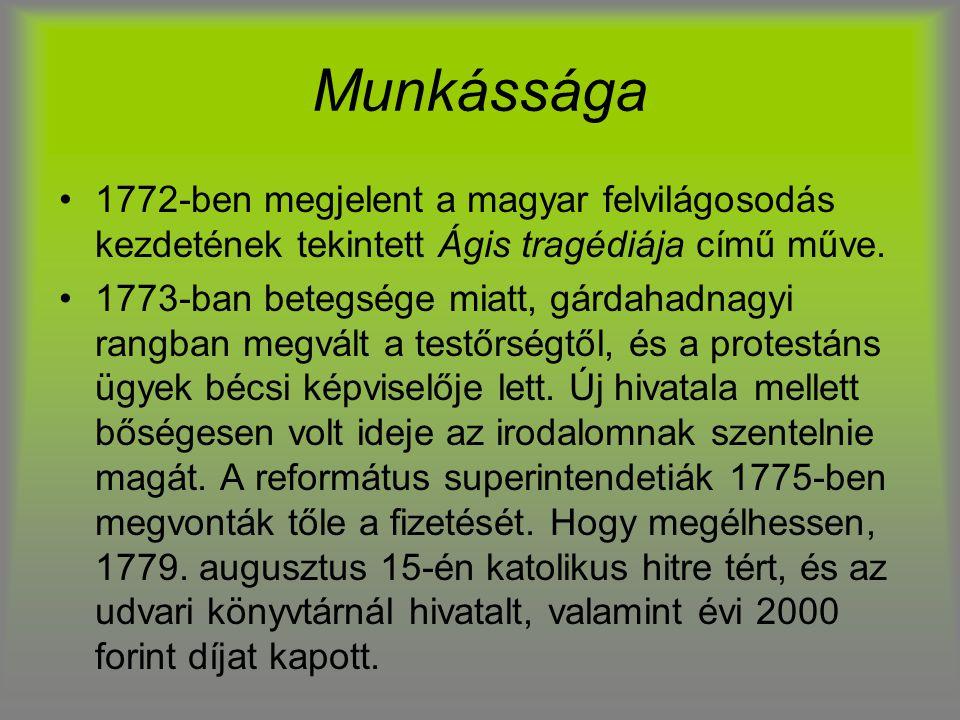 Munkássága 1772-ben megjelent a magyar felvilágosodás kezdetének tekintett Ágis tragédiája című műve.
