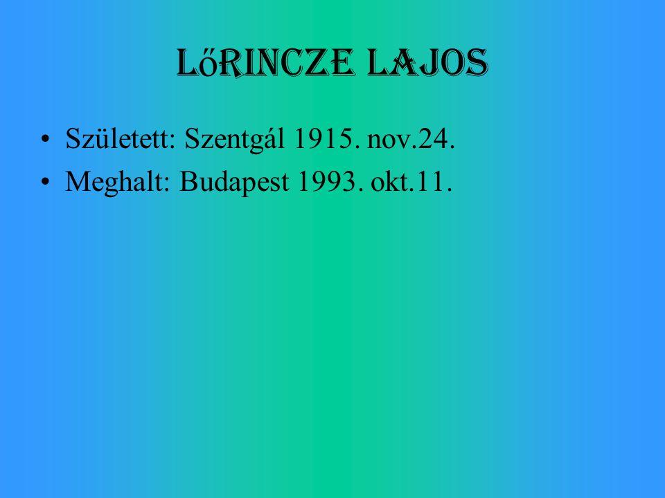 Lőrincze Lajos Született: Szentgál 1915. nov.24.