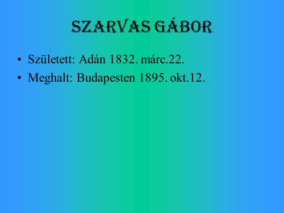 Szarvas Gábor Született: Adán 1832. márc.22.