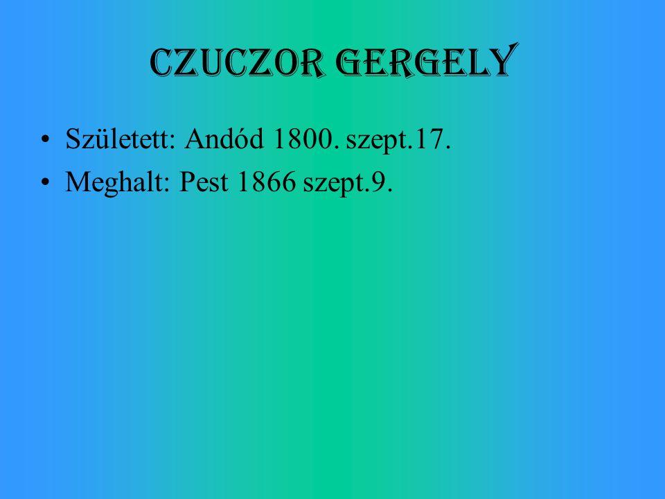 Czuczor Gergely Született: Andód 1800. szept.17.