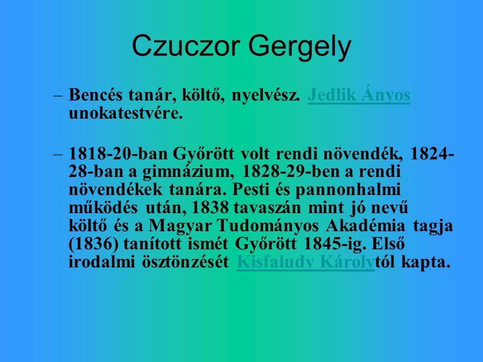 Czuczor Gergely Bencés tanár, költő, nyelvész. Jedlik Ányos unokatestvére.