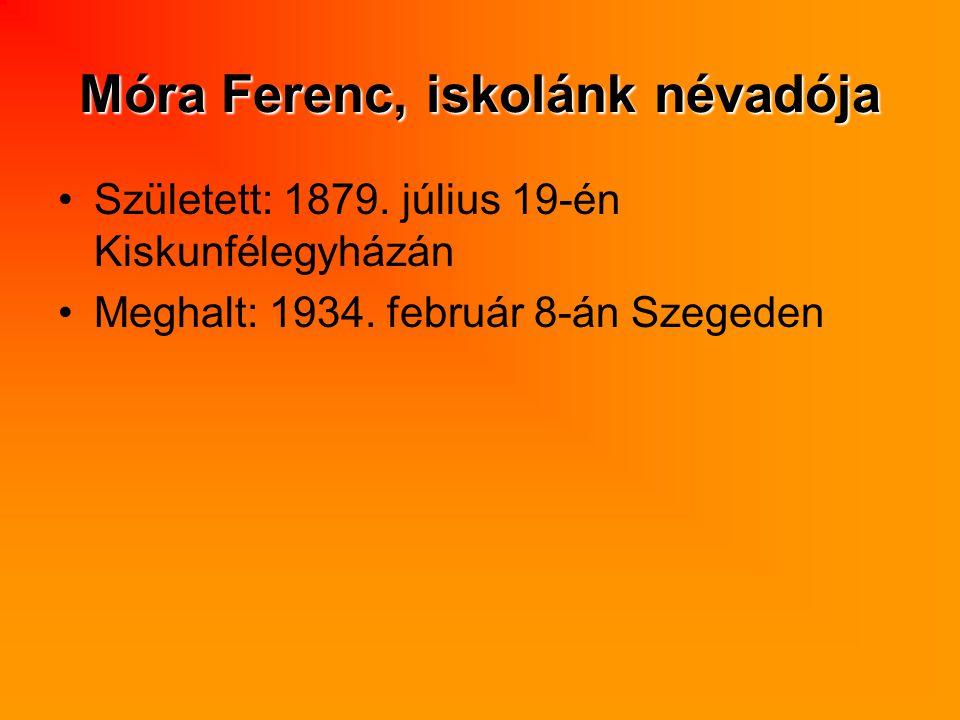 Móra Ferenc, iskolánk névadója