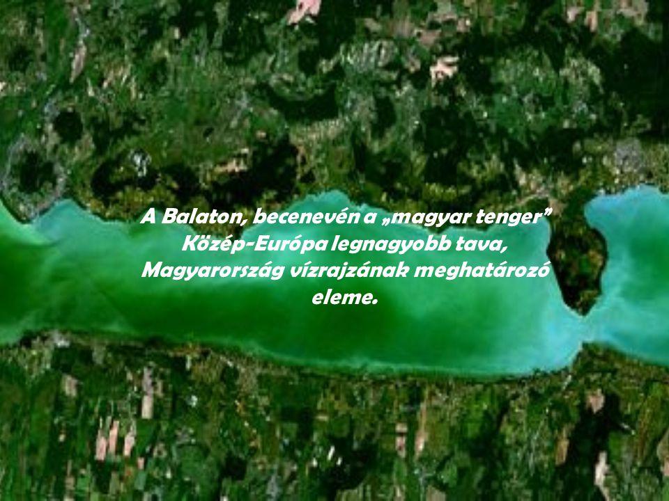 """A Balaton, becenevén a """"magyar tenger Közép-Európa legnagyobb tava, Magyarország vízrajzának meghatározó eleme."""