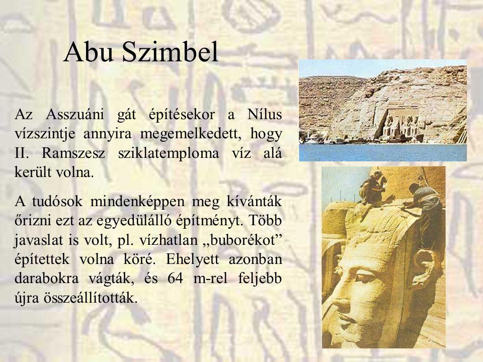 Abu Szimbel Az Asszuáni gát építésekor a Nílus vízszintje annyira megemelkedett, hogy II. Ramszesz sziklatemploma víz alá került volna.