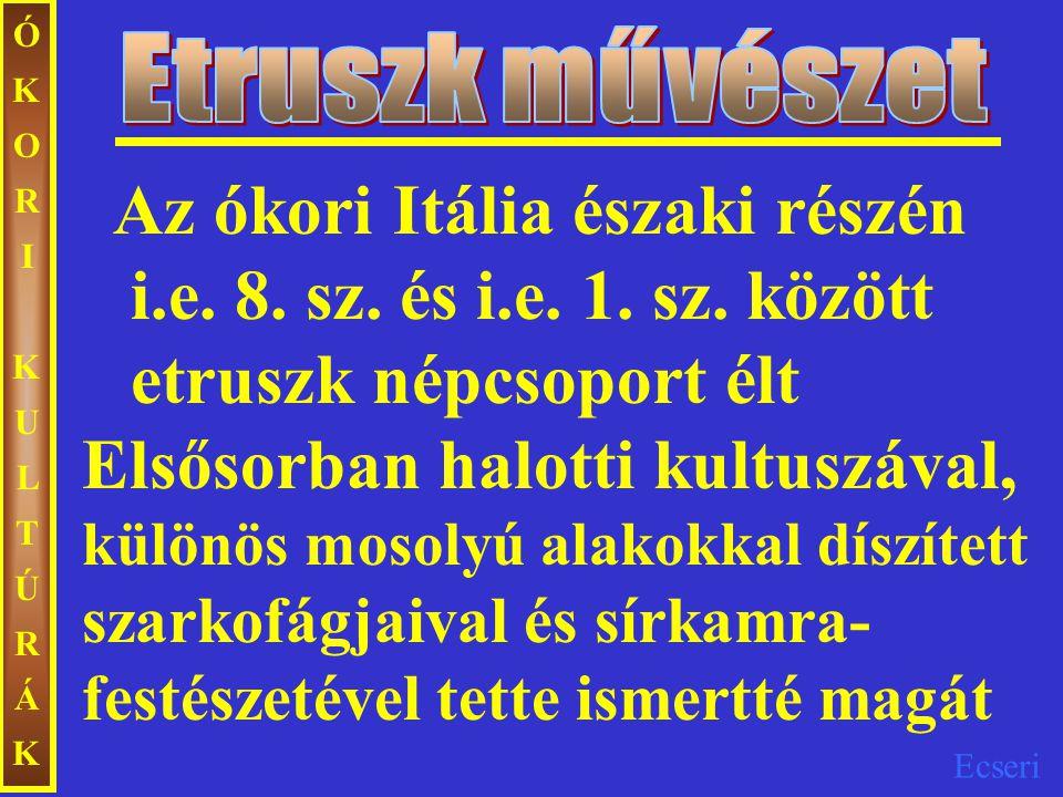 Etruszk művészet ÓKORI KULTÚRÁK.