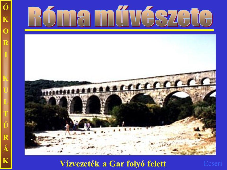 Róma művészete ÓKORI KULTÚRÁK Vízvezeték a Gar folyó felett
