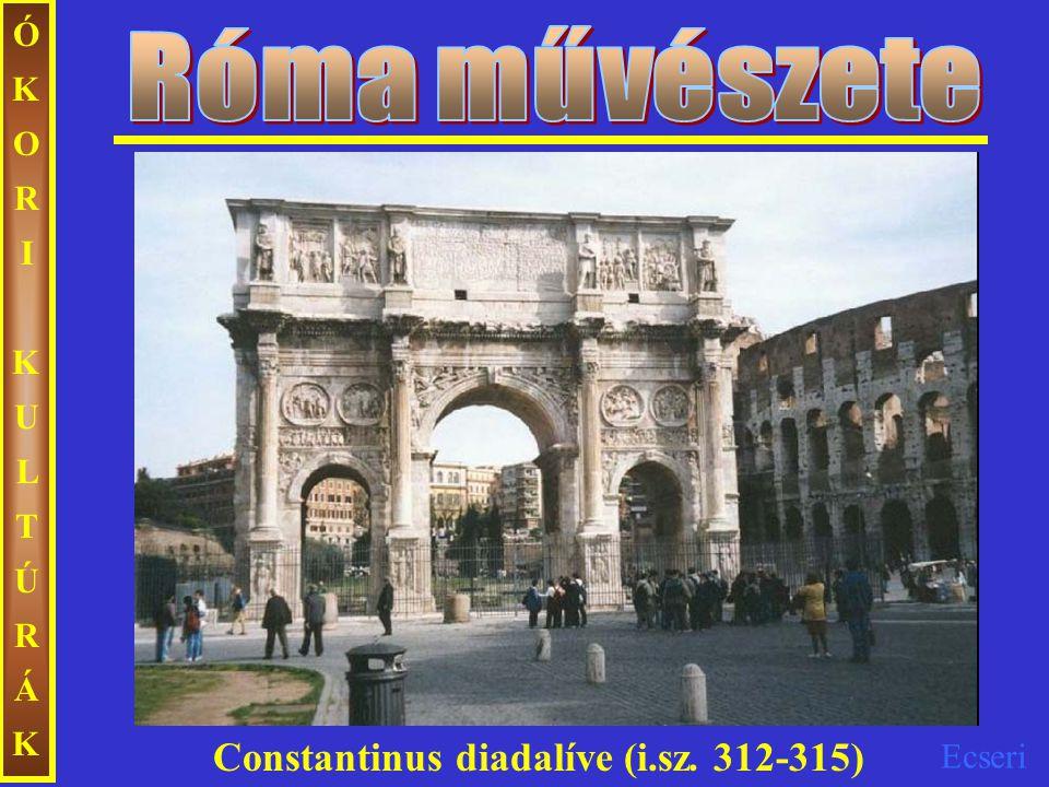 Róma művészete ÓKORI KULTÚRÁK Constantinus diadalíve (i.sz. 312-315)