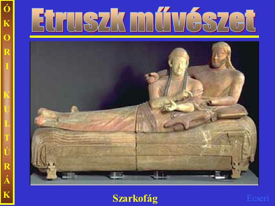Etruszk művészet ÓKORI KULTÚRÁK Szarkofág