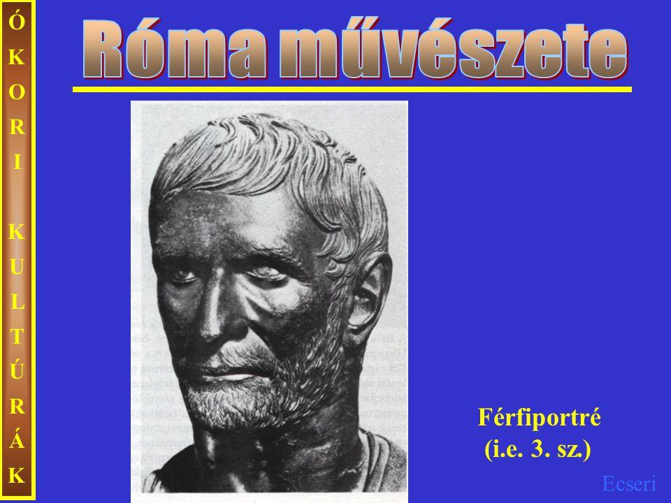 Róma művészete ÓKORI KULTÚRÁK Férfiportré (i.e. 3. sz.)