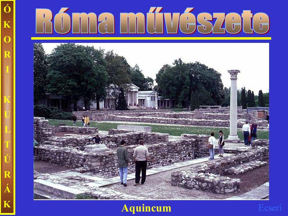 Róma művészete ÓKORI KULTÚRÁK Aquincum