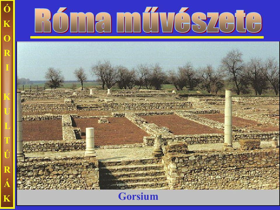 Róma művészete ÓKORI KULTÚRÁK Gorsium