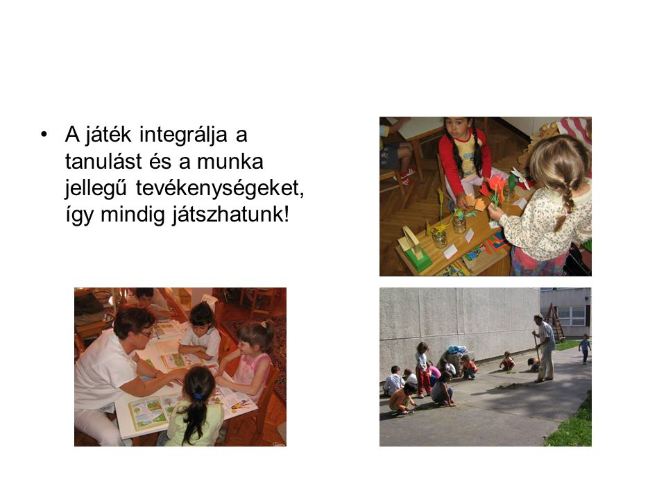 A játék integrálja a tanulást és a munka jellegű tevékenységeket, így mindig játszhatunk!