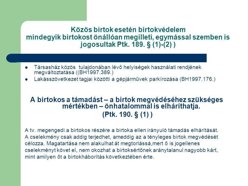 Közös birtok esetén birtokvédelem mindegyik birtokost önállóan megilleti, egymással szemben is jogosultak Ptk. 189. § (1)-(2) )
