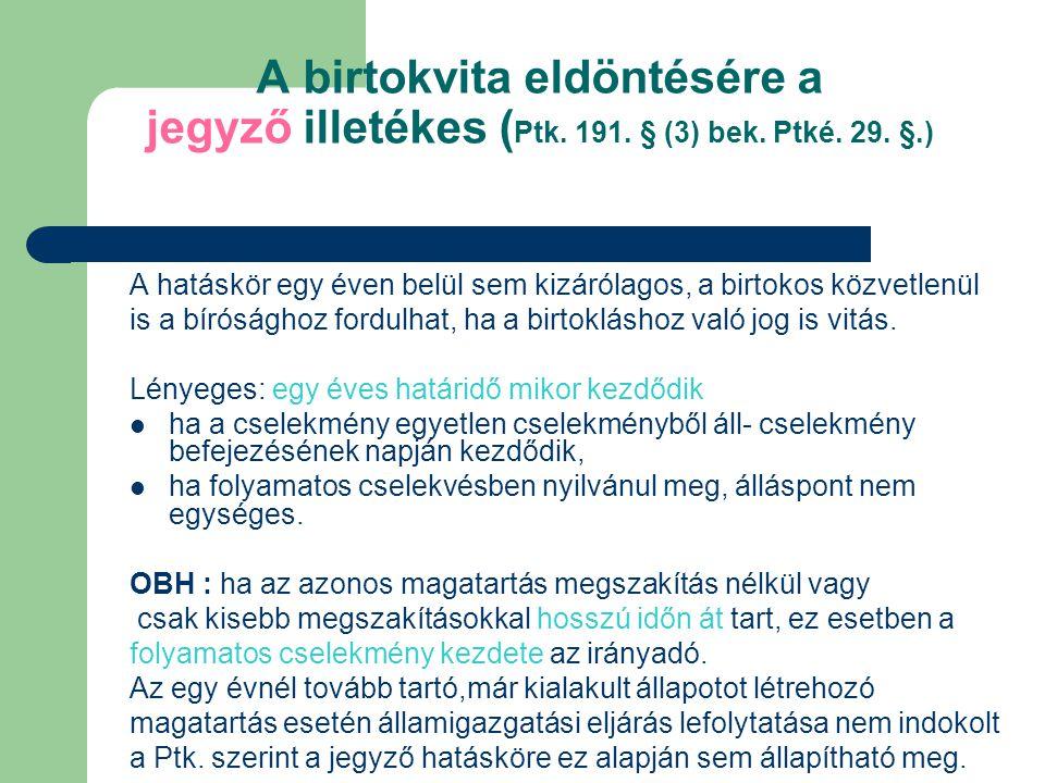 A birtokvita eldöntésére a jegyző illetékes (Ptk. 191. § (3) bek. Ptké