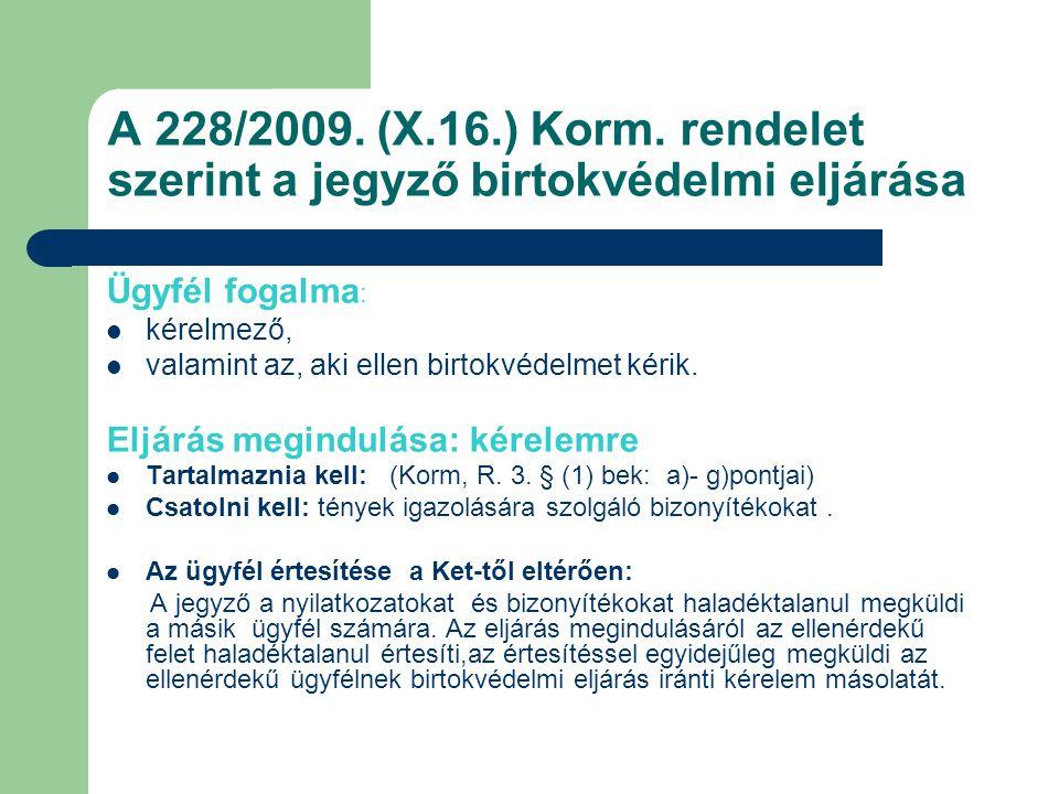 A 228/2009. (X.16.) Korm. rendelet szerint a jegyző birtokvédelmi eljárása