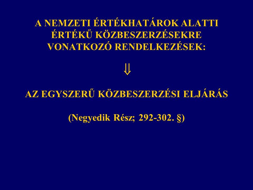 A NEMZETI ÉRTÉKHATÁROK ALATTI ÉRTÉKŰ KÖZBESZERZÉSEKRE VONATKOZÓ RENDELKEZÉSEK:  AZ EGYSZERŰ KÖZBESZERZÉSI ELJÁRÁS (Negyedik Rész; 292-302.