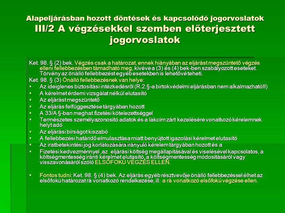 Alapeljárásban hozott döntések és kapcsolódó jogorvoslatok III/2 A végzésekkel szemben előterjesztett jogorvoslatok