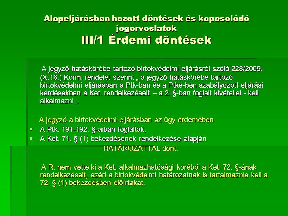 Alapeljárásban hozott döntések és kapcsolódó jogorvoslatok III/1 Érdemi döntések