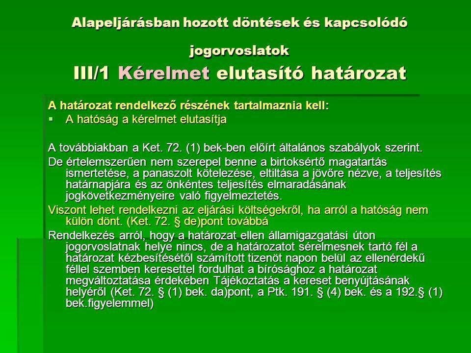 Alapeljárásban hozott döntések és kapcsolódó jogorvoslatok III/1 Kérelmet elutasító határozat