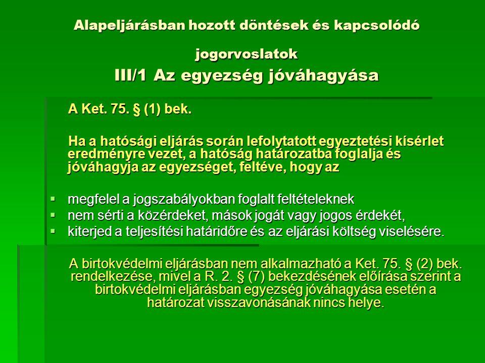 Alapeljárásban hozott döntések és kapcsolódó jogorvoslatok III/1 Az egyezség jóváhagyása