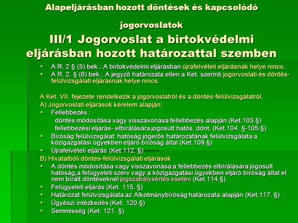 Alapeljárásban hozott döntések és kapcsolódó jogorvoslatok III/1 Jogorvoslat a birtokvédelmi eljárásban hozott határozattal szemben