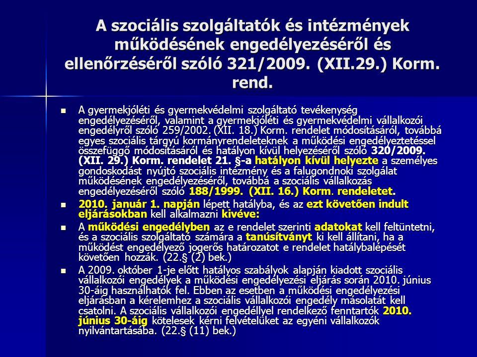 A szociális szolgáltatók és intézmények működésének engedélyezéséről és ellenőrzéséről szóló 321/2009. (XII.29.) Korm. rend.