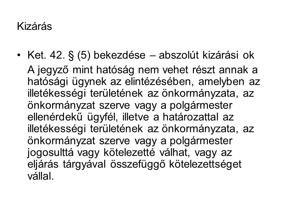 Kizárás Ket. 42. § (5) bekezdése – abszolút kizárási ok.