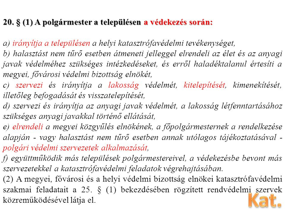 Kat. 20. § (1) A polgármester a településen a védekezés során: