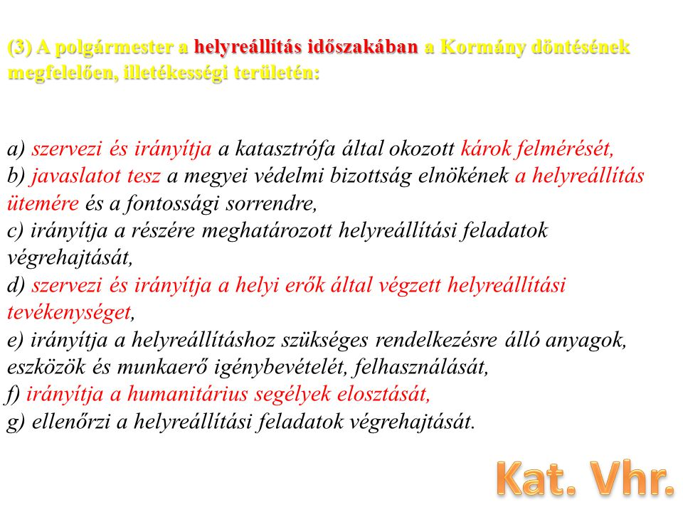 (3) A polgármester a helyreállítás időszakában a Kormány döntésének megfelelően, illetékességi területén: