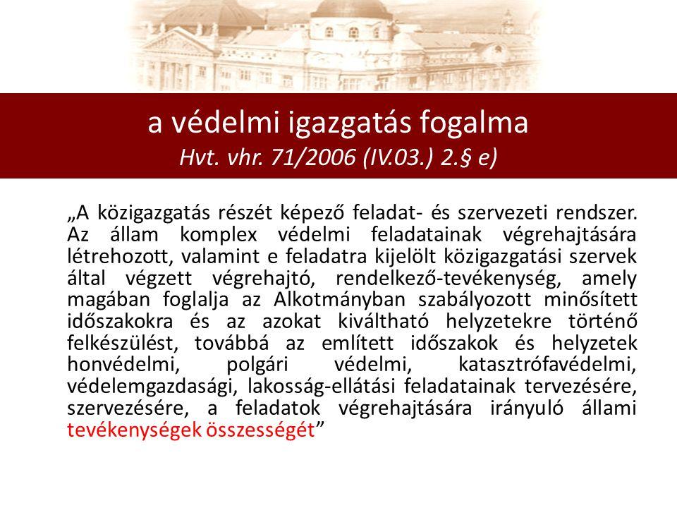 a védelmi igazgatás fogalma Hvt. vhr. 71/2006 (IV.03.) 2.§ e)