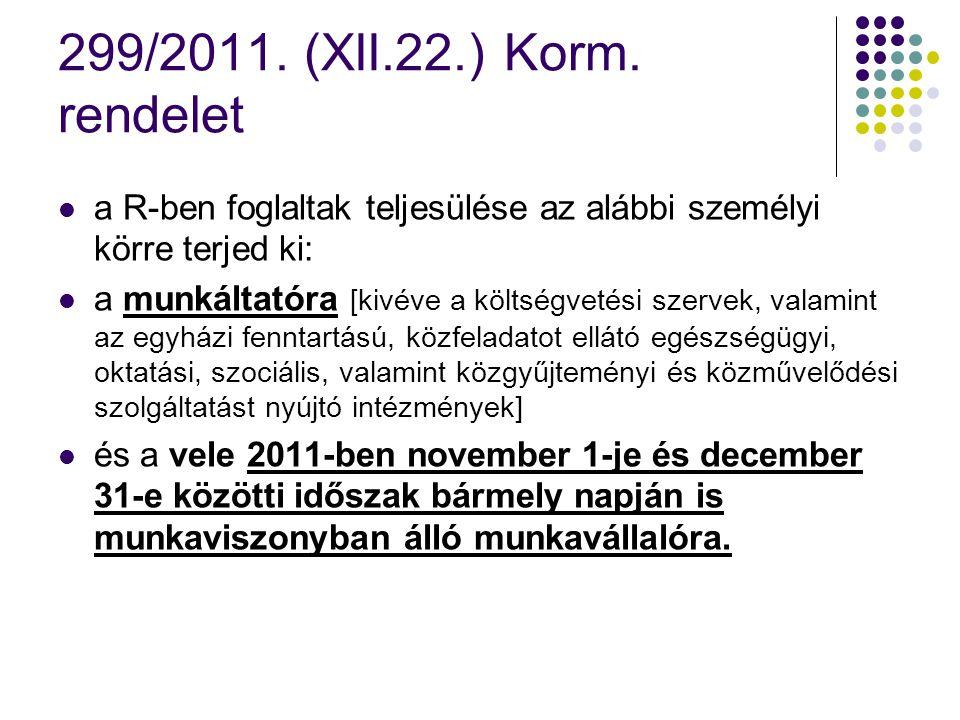 299/2011. (XII.22.) Korm. rendelet a R-ben foglaltak teljesülése az alábbi személyi körre terjed ki:
