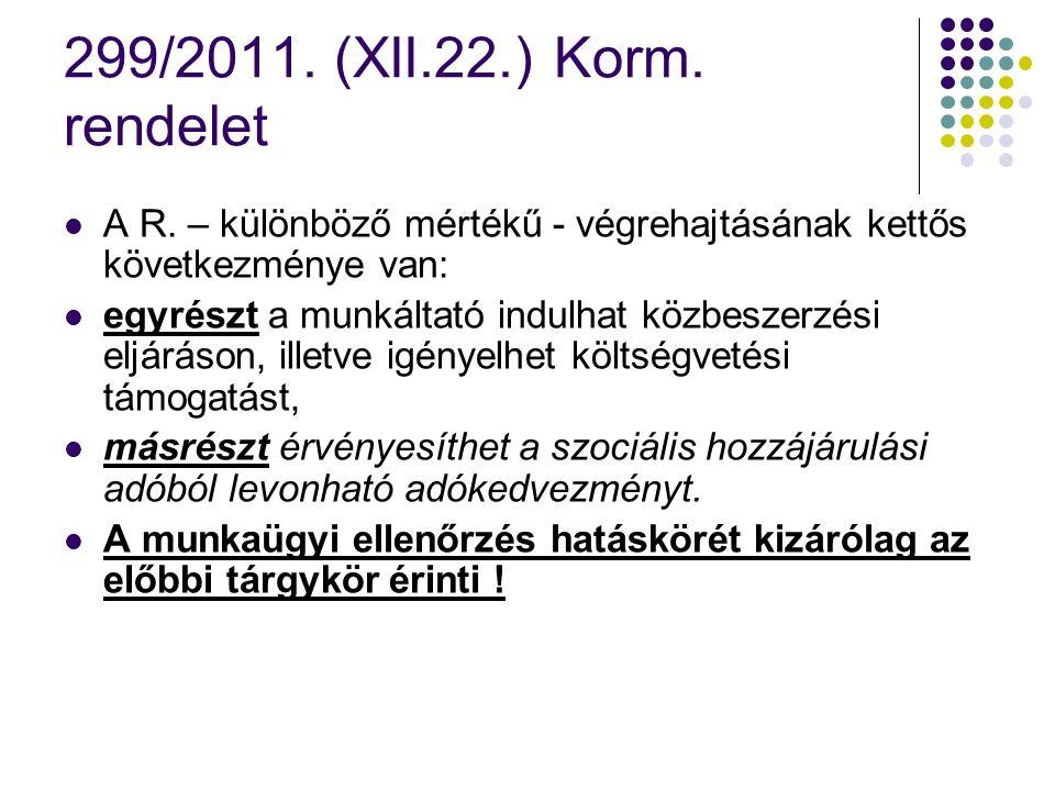 299/2011. (XII.22.) Korm. rendelet A R. – különböző mértékű - végrehajtásának kettős következménye van: