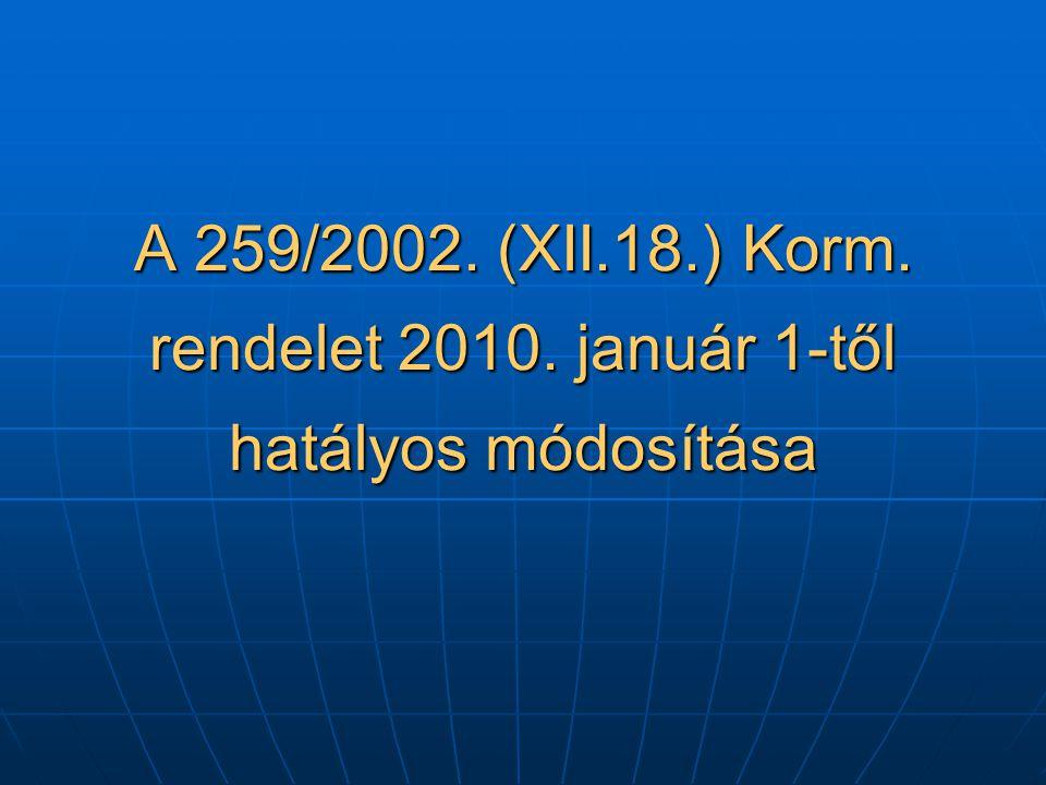 A 259/2002. (XII.18.) Korm. rendelet 2010. január 1-től hatályos módosítása